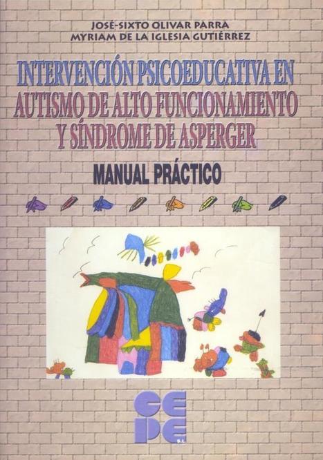 Intervención Psicoeducativa en Autismo de Alto Funcionamiento y Síndrome de Asperger. Manual Práctico - Recursos Educativos | El mundo de la Educación Especial | Scoop.it