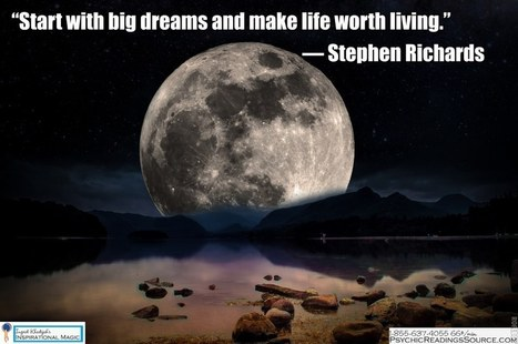 Start with big dreams and make life worth living. ― Stephen Richards | Ingrid Khadijah's Inspirational Magic | Scoop.it