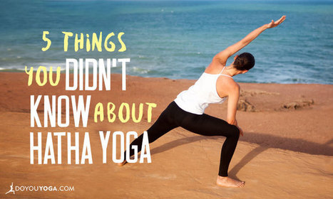 5 Things You Didn't Know About Hatha Yoga  | Yogic way of life | Scoop.it