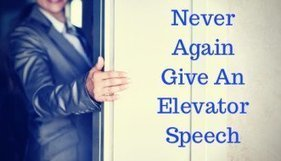 Why to NEVER Give an Elevator Speech & What to Say Instead | Growing To Be A Better Communicator | Scoop.it