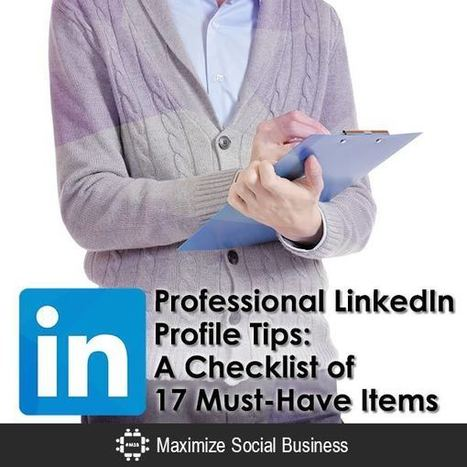 Professional LinkedIn Profile Tips: A Checklist of 17 Must-Have Items | Bcar Telecom ParisTech | Scoop.it
