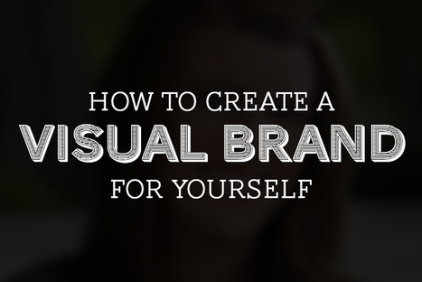 How to Create a Visual Brand for Yourself | User Experience is Everything | Scoop.it