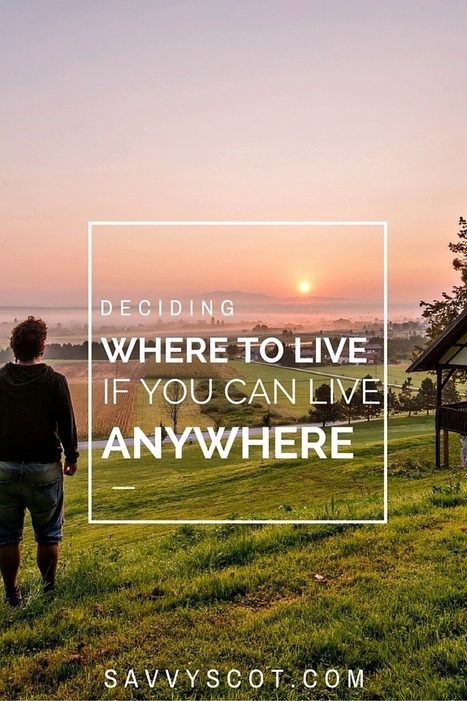 Deciding Where to Live if You Can Live Anywhere - The Savvy Scot | Personal finance blogs | Scoop.it