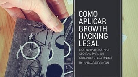 Como aplicar Growth hacking legal ⋆ Marina Brocca   HONESTIDAD SOCIAL   Scoop.it