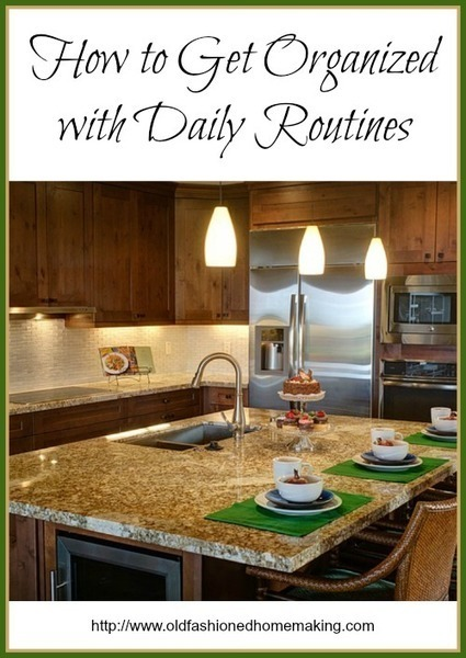 How to Get Organized with Daily Routines | Old Fashioned Homemaking | Homemaking | Scoop.it