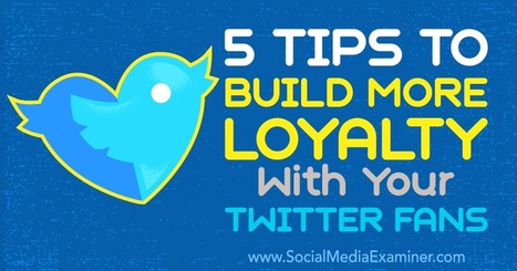 5 Tips to Build More Loyalty With Your Twitter Fans | Social Media News | Scoop.it