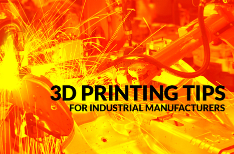 3D Printing Tips for Industrial Manufacturers | 3D Engineering | Scoop.it