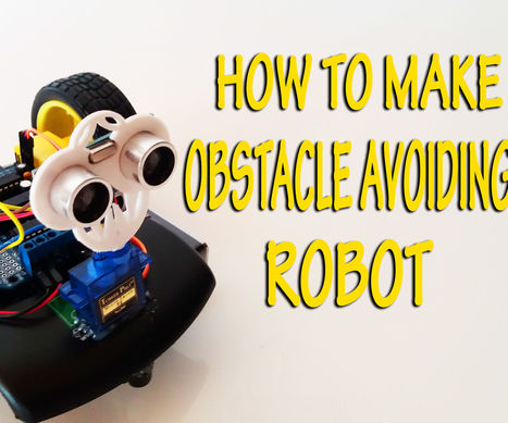 Arduino: How To Build An Obstacle Avoiding Robot | Arduino Focus | Scoop.it