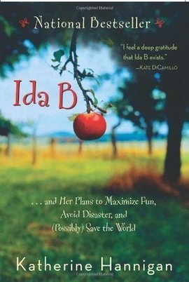 Ida B . . . and Her Plans to Maximize Fun, Avoid Disaster, and (Possibly) Save the World by Katherine Hannigan –  Reviewed by Heather Jensen | Young Adult Novels | Scoop.it