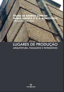 """USP - São Carlos - Professoras do IAU lançam livro """"Lugares de Produção: Arquitetura, Paisagens e Patrimônio""""   Patrimonio Agroindustrial   Scoop.it"""