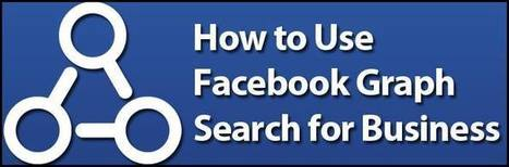 How to Use Facebook Graph Search for Business | Marketing | Scoop.it