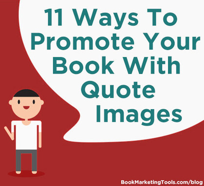 11 Ways to Promote Your Book With Quote Images | Book Marketing Tools Blog | Book Promotion and Marketing | Scoop.it