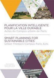 Actes du campus urbain de Paris - Planification intelligente pour la ville durable - Fnau | Actualités et Publications de l'ADEUPa, de ses partenaires  et du réseau des agences d'urbanisme | Scoop.it