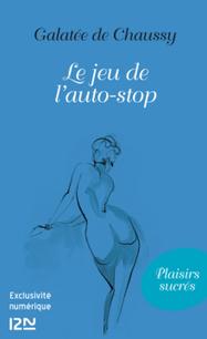 ClearPassion, Le jeu de l'auto-stop - Galatée De Chaussy | Livre érotique | Scoop.it