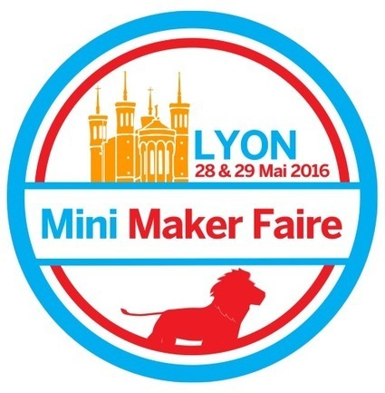 28-29.05.2016 | Lyon Mini Maker Faire | Innovation @ Lyon | Scoop.it