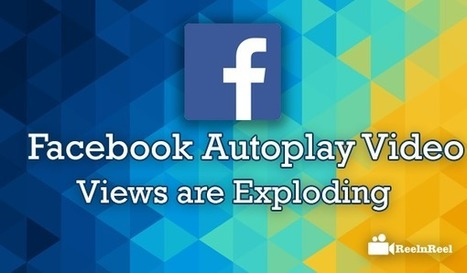 Facebook Autoplay Video Views are Exploding | Internet Marketing | Scoop.it