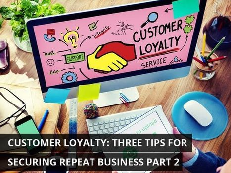 Customer Loyalty: Three Tips for Securing Repeat Business Part 2 | KenKindtSignworld | Scoop.it