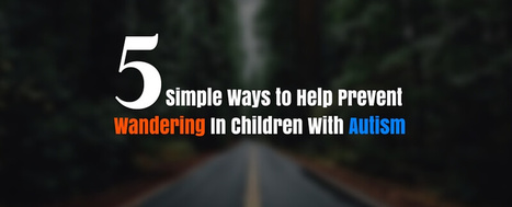 5 Simple Ways to Help Prevent Wandering in Children with Autism - Autism Parenting Magazine | Interventions and Supports | Scoop.it