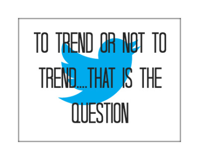 I Sense A Trend…Twitter Trends….The Good And Bad…. | SEO, SMM | Scoop.it