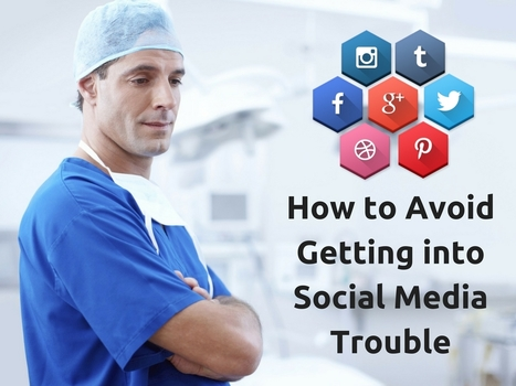 How to Avoid Getting into Social Media Trouble | Online Reputation Management for Doctors | Scoop.it