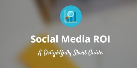 How to Calculate Social Media ROI: A Delightfully Short Guide | Public Relations & Social Media Insight | Scoop.it