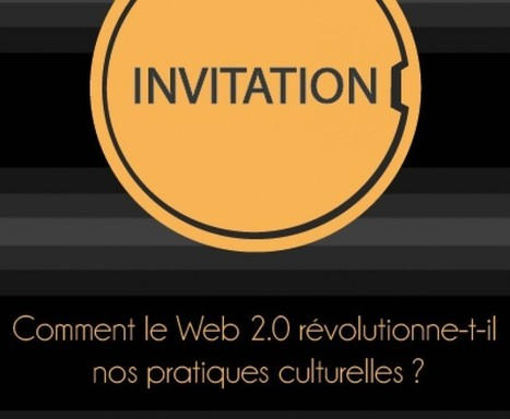 Débat : Comment le web 2.0 révolutionne-t-il nos pratiques culturelles ? | Quatrième lieu | Scoop.it