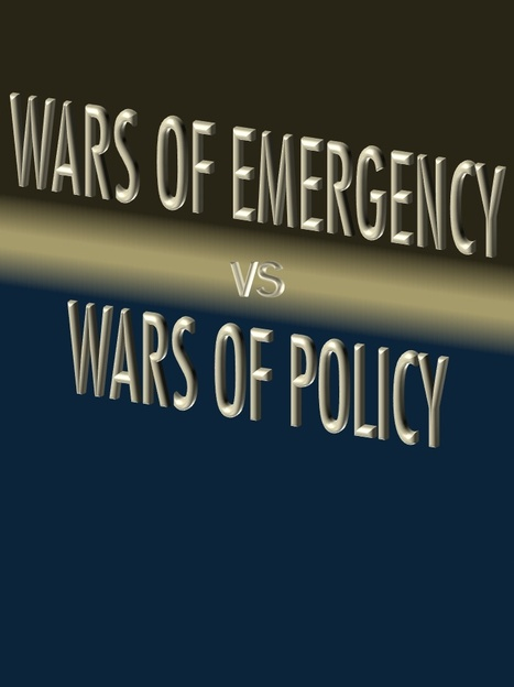 Wars of Emergency vs Wars of Policy | Public Policy Suggestions | Scoop.it