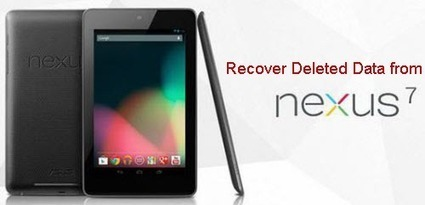 How to Recover Deleted Data from Google Nexus 7 | Android Data Recovery Blog | Android News | Scoop.it