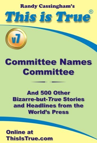 This is True: Committee Names Committee (And 500 Other Bizarre-but-True Stories and Headlines from the World's Press) [v7] | Strange days indeed... | Scoop.it
