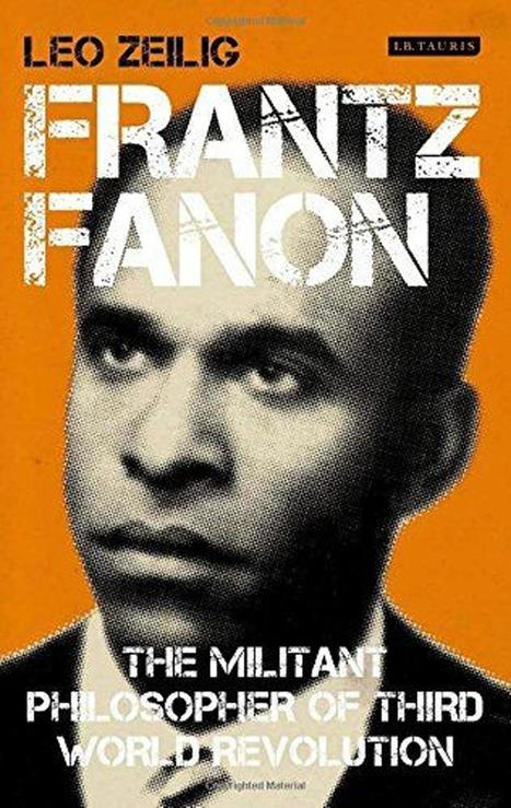 Frantz Fanon by Leo Zeilig: A tireless freedom fighter | The Independent | Kiosque du monde : A la une | Scoop.it