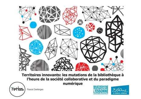 Pascal Desfarges Territoires innovants: les mutations de la bibliothèque à l'heure de la société collaborative et du paradigme numérique Pascal Desfarges! | Nouveaux lieux, nouveaux apprentissages | Scoop.it
