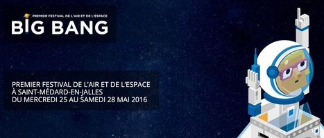 25>28.05.2016 - BIG BANG - Festival de l'air et de l'espace // #ArtSci #mediaart | Digital #MediaArt(s) Numérique(s) | Scoop.it