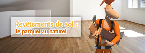 Revêtement de sol : le parquet au naturel | IMMOBILIER 2014 | Scoop.it