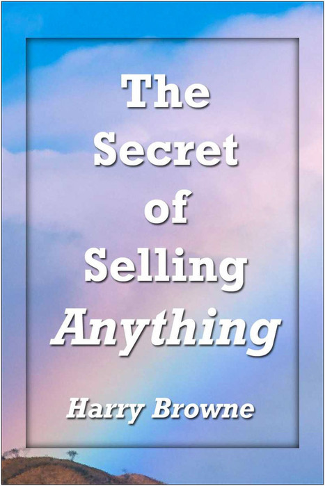 The Secret of Selling Need Not Be A Secret | Bob Burg | Building the Digital Business | Scoop.it