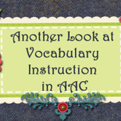 Another Look at Vocabulary Instruction in AAC | Communication and Autism | Scoop.it