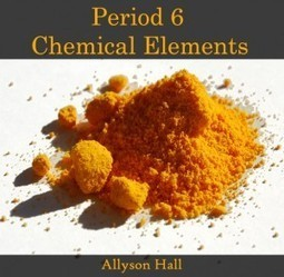 Period 6 Chemical Elements | E-Books India | Scoop.it