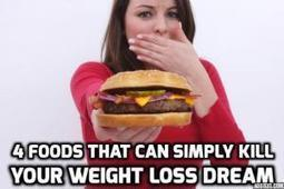 4 Foods That Can Simply Kill Your Weight Loss Dreams   Weight Loss   Scoop.it