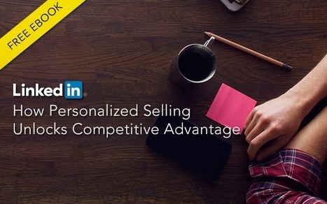 eBook: How Personalized Selling Unlocks Competitive Advantage | Social Selling:  with a focus on building business relationships online | Scoop.it