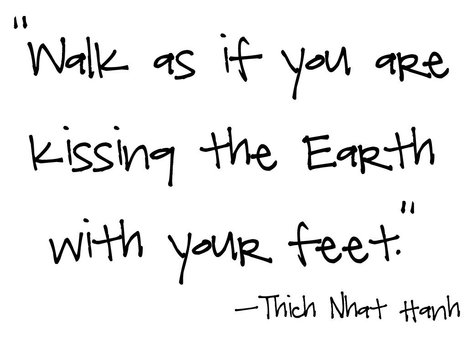 Walk as if you are kissing the Earth with your feet. | The Mindset for the 21st Century | Scoop.it