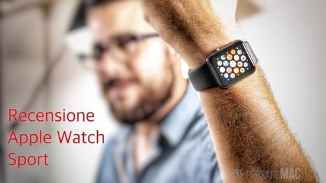 La Recensione di Apple Watch Sport - Mi ricorda tanto il mio primo iPhone - | Social Media Consultant 2012 | Scoop.it