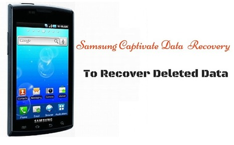 How to Recover Deleted Data from Samsung Captivate? | Android Data Recovery Blog | Android News | Scoop.it