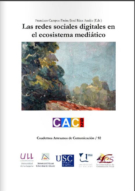 Las redes sociales digitales en el ecosistema mediático / Francisco Campos Freire, José Rúas Araújo (Eds.) | Comunicación en la era digital | Scoop.it