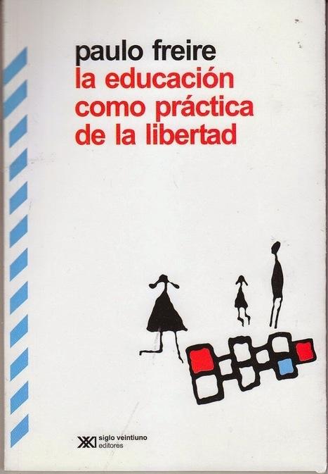 Paulo Freire La Educación como práctica de la Libertad - Descargar | Formación, tecnología y sociedad | Scoop.it
