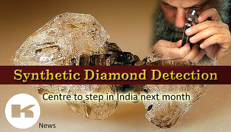 Synthetic Diamond Detection Centre to step in India next month. | Extraction industries in India | Scoop.it