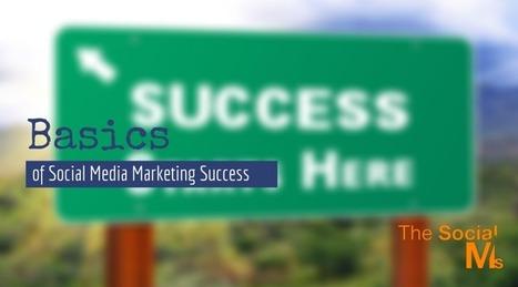 The Basics of Social Media Marketing Success | Social Media Marketing | Scoop.it