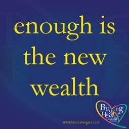 Blanca Vergara » Enough Is The New Wealth | encouragement | Scoop.it