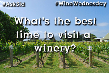 Ask Sid: What's the best time to visit a winery?   All Things Wine and Food!   Scoop.it