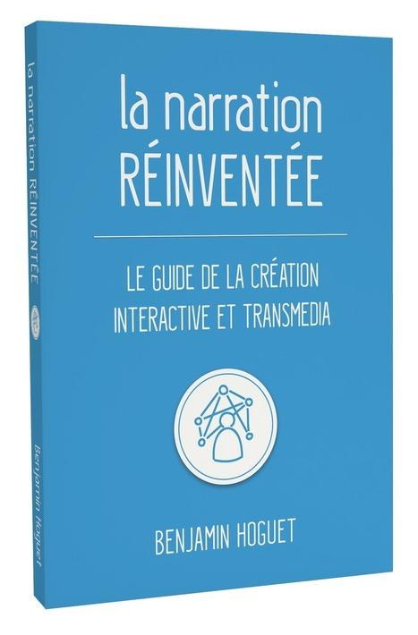 La narration réinventée - Le guide de l'interactivité & du transmedia | INSPIRATIONS Transmédia | Scoop.it