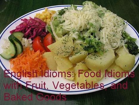 English Idioms: Food Idioms with Fruit, Vegetables, and Baked Goods - Linguistics Girl | English language idioms | Scoop.it