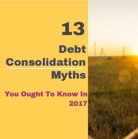 13 Carcinogenic Debt Consolidation Myths You Ought To Know In 2017 | Health & Digital Tech Magazine - 2017 | Scoop.it